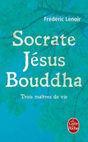 Socrate, Jésus, Bouddha ; trois maîtres de vies - Couverture - Format classique