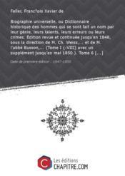 Biographie universelle, ou Dictionnaire historique des hommes qui se sont fait un nom par leur génie, leurs talents, leurs erreurs ou leurs crimes. Edition revue et continuée jusqu'en 1848, sous la direction de M. Ch. Weiss,... et de M. l'abbé Busson,... (Tome I (-VIII) avec un supplément jusqu'en mai 1850.). Tome 6 [édition 1847-1850] - Couverture - Format classique