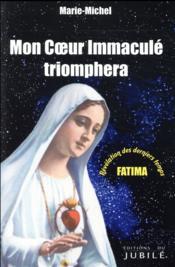 Mon coeur immaculé triomphera ; Fatima - Couverture - Format classique
