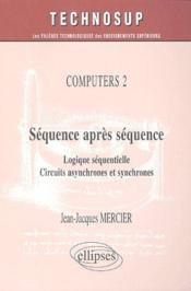 Computers 2 ; séquence après séquence ; logique séquentielle, circuits asynchrones et synchrones - Couverture - Format classique