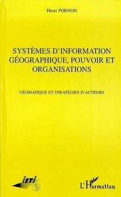 Systemes D'Information Geographique, Pouvoir Et Organisations ; Geomatique Et Strategies D'Acteur - Intérieur - Format classique
