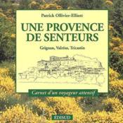 Une Provence de senteurs ; Grignan, Valréas, Tricastin ; carnet d'un voyageur attentif - Couverture - Format classique