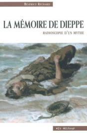 La Memoire De Dieppe. Radioscopie Du Mythe - Couverture - Format classique