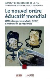 Le nouvel ordre éducatif mondial. OMC, Banque mondiale, OCDE, Commission européenne - Couverture - Format classique