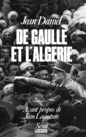 De Gaulle et l'Algérie ; la tragédie, le héros et le témoin - Couverture - Format classique