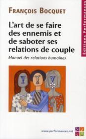 L'art de se faire des ennnemis et de saboter ses relations de couple ; manuel des relations humaines - Couverture - Format classique