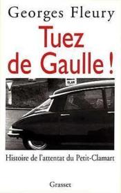 Tuez de Gaulle ! histoire de l'attentat du Petit-Clamart - Couverture - Format classique