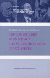 Les conseillers municipaux des villes de france au XXe siècle - Couverture - Format classique