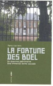 La fortune des boël ; un énorme patrimoine, une immense dette sociale - Couverture - Format classique