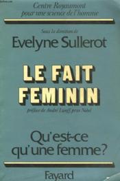 Le Fait Feminin. Qu'Est Ce Qu'Une Femme? - Couverture - Format classique