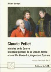Claude Petiet ; ministre de la guerre, intendant général de la Grande Armée, et ses fils Alexandre, Auguste et Sylvain - Couverture - Format classique