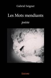 Les mots mendiants ; poésie - Couverture - Format classique