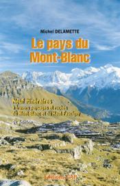 Le pays du Mont-Blanc ; neuf itinéraires à travers paysages et roches du Mont-Blanc et Haut-Faucigny - Couverture - Format classique