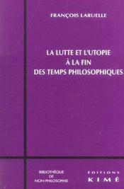 Lutte et l'utopie a la fin des temps philosophiques (la - Intérieur - Format classique