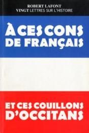 Vingt Lettres Sur L'Histoire A Ces Cons De Francais Et Ces Couillons D'Occitans - Couverture - Format classique