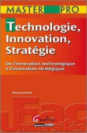Technologie, innovation, stratégie ; de l'innovation technologique à l'innovation stratégique - Couverture - Format classique