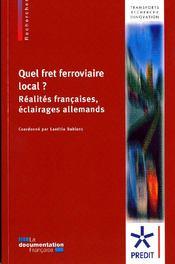 Quel fret ferroviaire local ? ; réalités françaises, éclairages allemands - Couverture - Format classique
