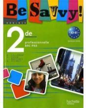 BE SAVVY ; anglais ; 2nde professionnelle bac pro ; livre de l'élève - Couverture - Format classique