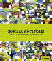 Sophia Antipolis ; territoire d'avenir/home of the future - Couverture - Format classique
