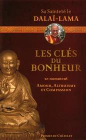 Les clés du bonheur se nomment amour, altruisme et compassion - Couverture - Format classique