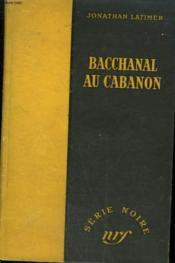 Bacchanal Au Cabanon. ( Murder In The Mad House ). Collection : Serie Noire Sans Jaquette N° 60 - Couverture - Format classique
