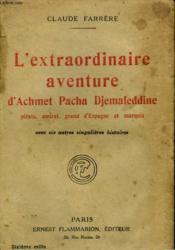 L'Extraordinaire Aventure D'Achmet Pacha Djemaleddine. Pirate, Amiral, Grand D'Espagne Et Marquis. Et 6 Autres Singulieres Histoires. - Couverture - Format classique
