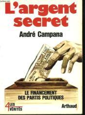 L'Argent Secret. Le Financement Des Partis Politiques - Couverture - Format classique