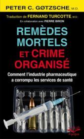 Remèdes mortels et crime organisé ; comment l'industrie pharmaceutique a corrompu les services de santé - Couverture - Format classique