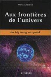 Aux Frontieres De L'Univers Du Big Bang Au Quark - Intérieur - Format classique