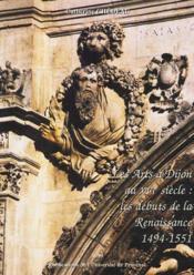 Les Arts A Dijon Au Xvie S. : Les Debuts De La Renaissance 2 Volumes - Couverture - Format classique