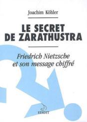 Le secret de Zarathustra ; Friedrich Nietzsche et son message chiffré - Couverture - Format classique