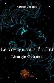 Le voyage vers l'infini ; liturgie gaïenne - Couverture - Format classique