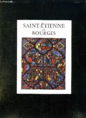 Saint Etienne De Bourges. Architecture Et Vitraux. - Couverture - Format classique