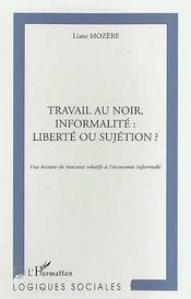 Travail Au Noir, Informalite ; Liberte Ou Sujetion ? Une Lecture De Travaux Relatifs A L'Economie Informelle - Intérieur - Format classique