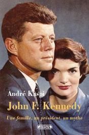 John f. kennedy ; une famille, un président, un mythe - Intérieur - Format classique