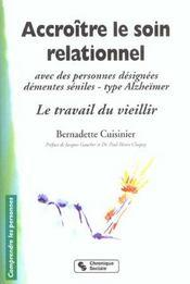 Accroitre le soin relationnel avec les personnes designees dementes type alzheimer le travail du vie - Intérieur - Format classique