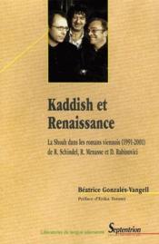 Kaddish et renaissance ; la Shoah dans les romans viennois (1991-2001) de R. Schindel, R. Menasse et d. Rabinovici - Couverture - Format classique