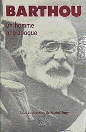 Louis Barthou : Un Homme, Une Epoque - Couverture - Format classique