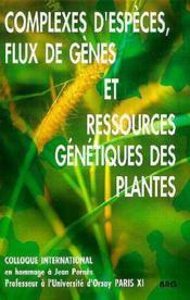 Complexes d'especes flux de genes et ressources genetiques des plantes - Couverture - Format classique