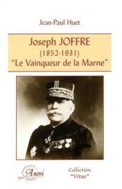 Joseph Joffre (1852-1931) ; le vainqueur de la Marne - Intérieur - Format classique