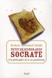Petit-déjeuner avec Socrate ; la philosophie de la vie quotidienne - Couverture - Format classique