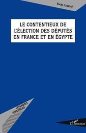 Le contentieux de l'élection des députés en France et en Egypte - Couverture - Format classique