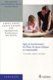 Agir en fonctionnaire de l'Etat et de façon éthique et responsable ; conseils, sujets corrigés - Couverture - Format classique