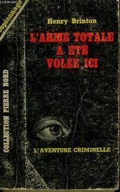 L'Arme Totale A Ete Volee Ici. Collection L'Aventure Criminelle N° 154 - Couverture - Format classique