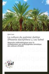 La culture du palmier dattier (phoenix dactylifera l.) au Sahel - Couverture - Format classique
