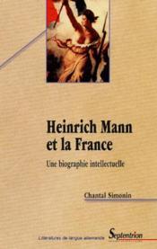Heinrich Mann et la France ; une biographie intellectuelle - Couverture - Format classique
