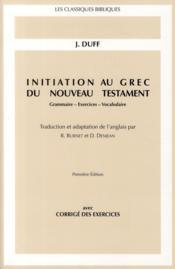 Initiation au grec du nouveau testament ; grammaire, exercices, vocabulaire - Couverture - Format classique