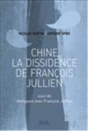 Chine, la dissidence de François Jullien ; dialogues avec François Jullien - Couverture - Format classique
