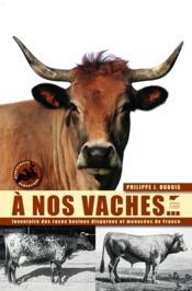 À nos vaches ; l'inventaire des races bovines disparues et menacées de France - Couverture - Format classique
