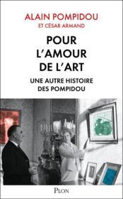 Pour l'amour de l'art ; une autre histoire des Pompidou - Couverture - Format classique